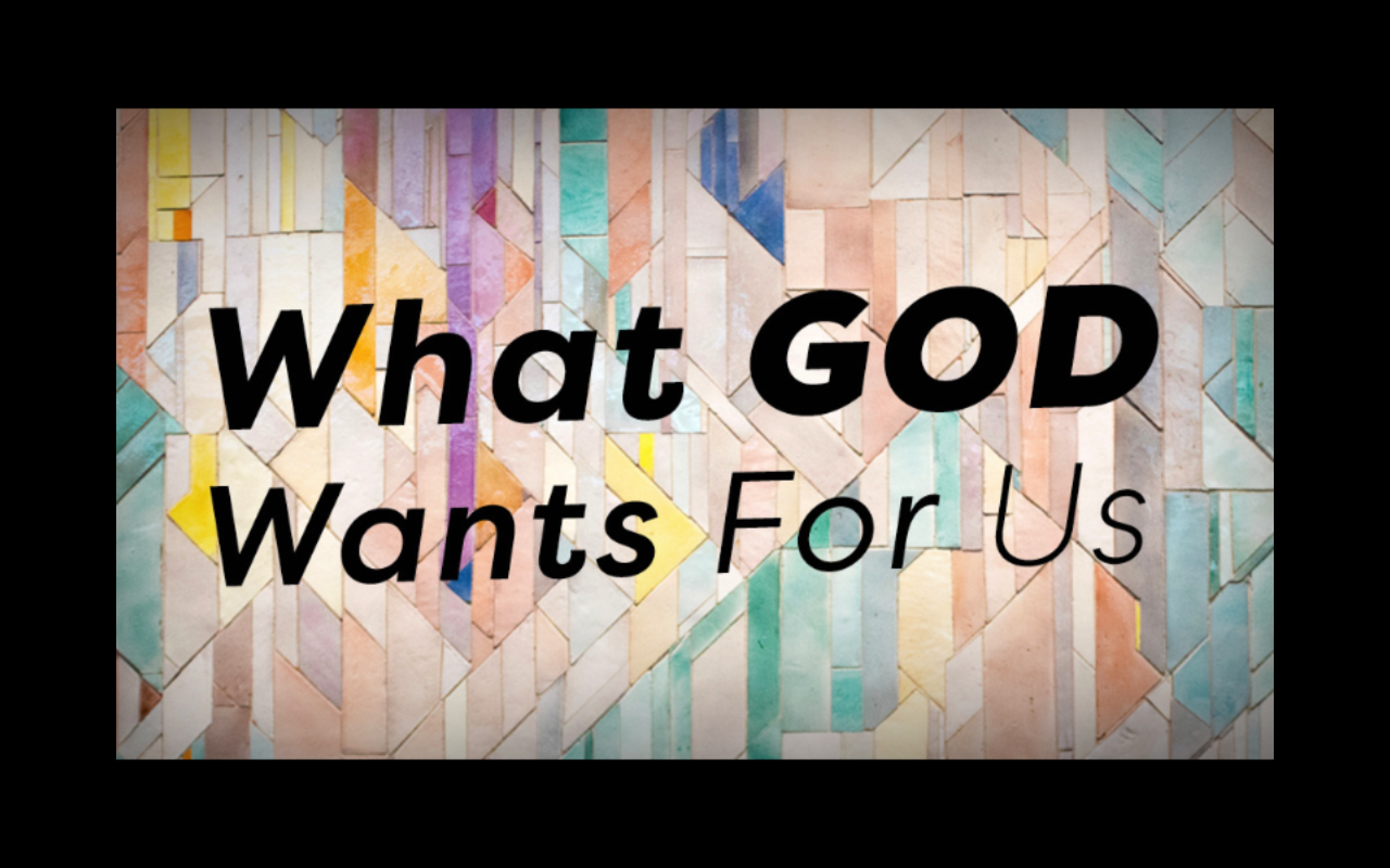 What God Wants For Us