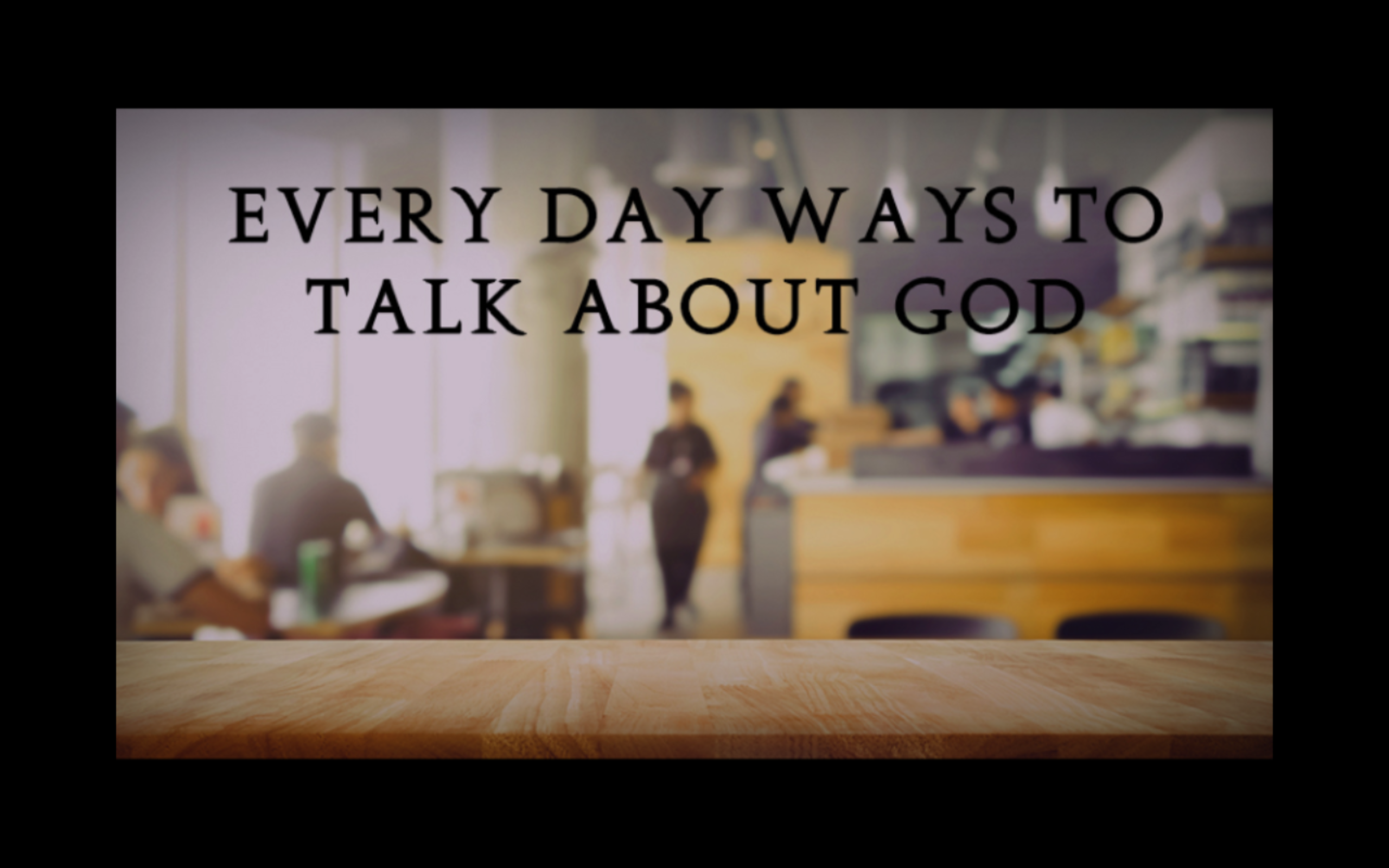 Everyday Ways to Talk About God